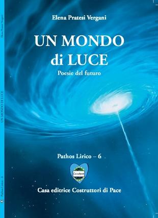 Un mondo di luce-libro di pace-libro di poesie-poesie luino-Elena Pratesi Vergani-casa-editrice-costruttori-di-pace-Mari Terranova-pace-luino